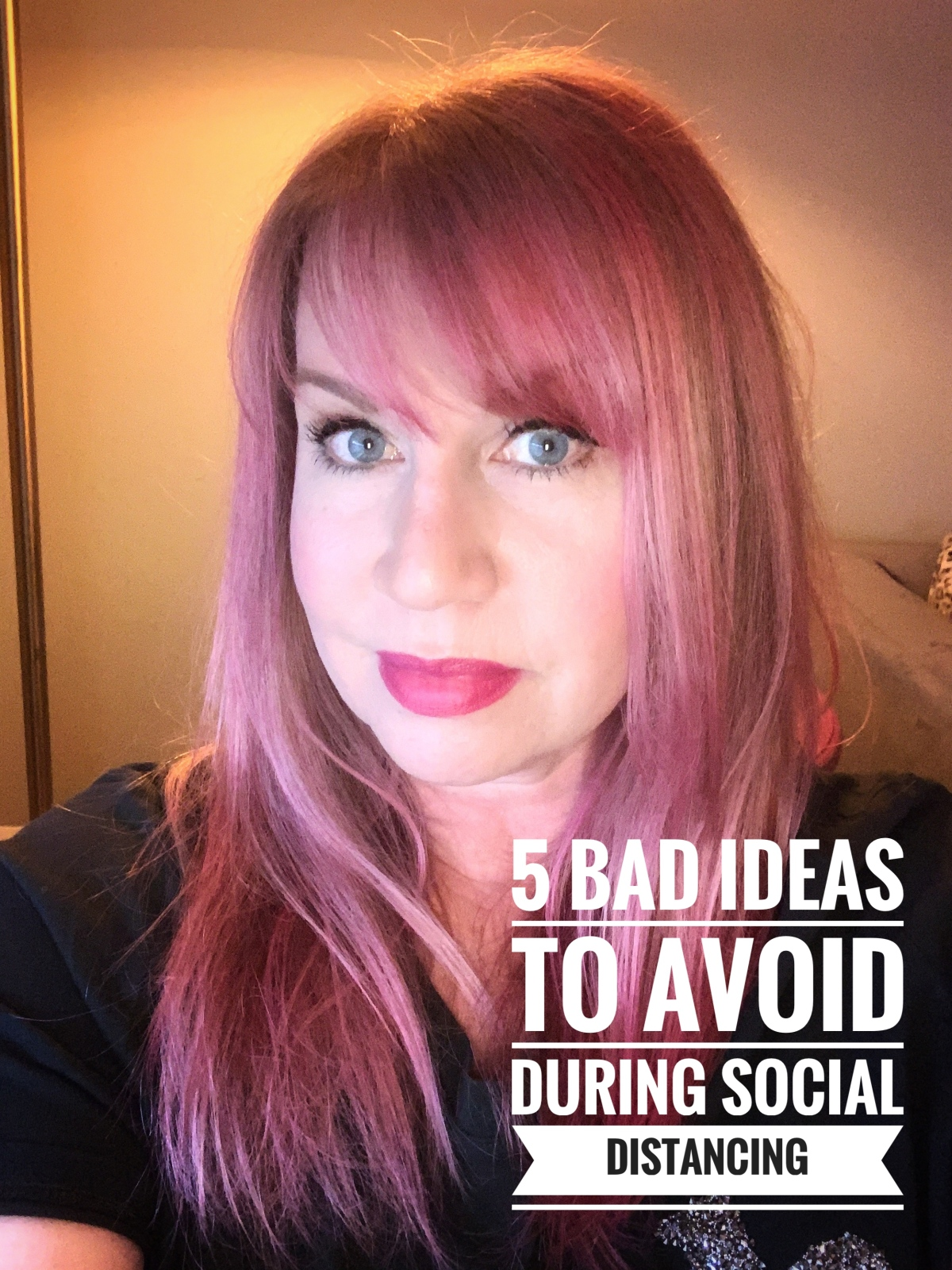 5 Bad Ideas to Avoid During Social Distancing