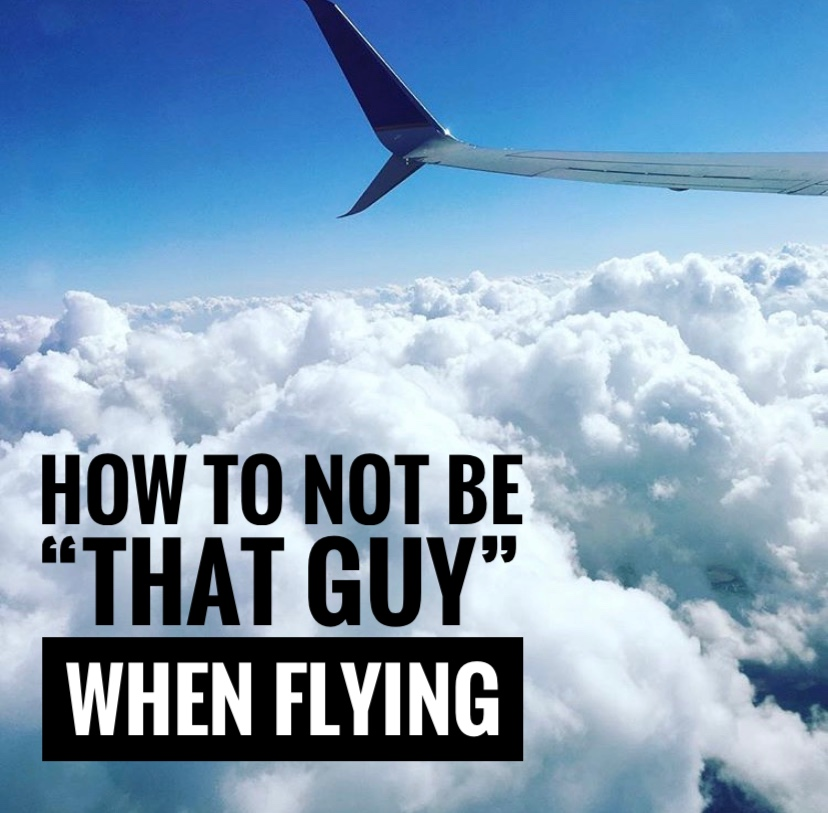 "How to not be ""that guy"" when flying!"